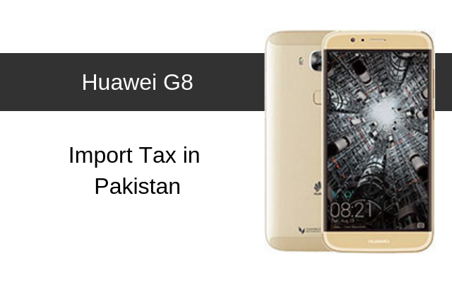 Huawei G8 Tax/Customs Duty in Pakistan
