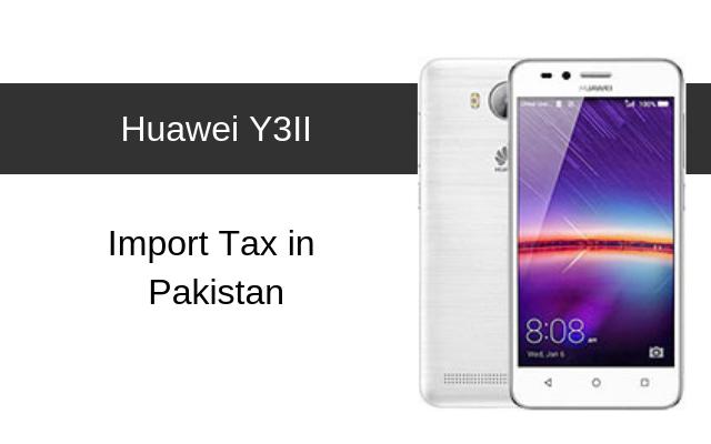 Huawei Y3II Tax/Customs Duty in Pakistan