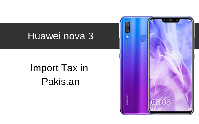 Huawei nova 3, nova 3i and nova Plus Tax/Customs Duty in Pakistan