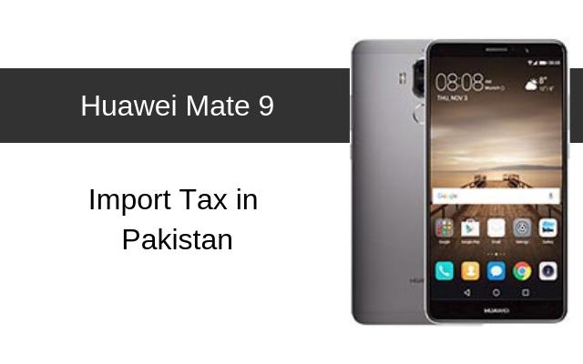 Huawei Mate 9 Tax/Customs Duty in Pakistan