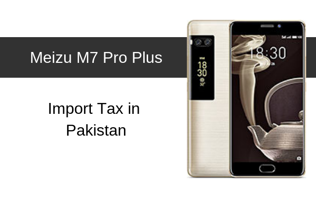 Meizu M7 Pro, M7 Pro Plus Tax/Customs Duty in Pakistan