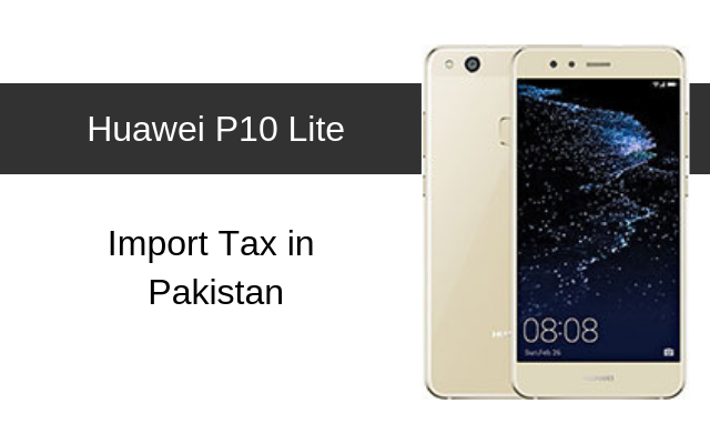 Huawei P10, P10 Lite and P10 Plus Tax/Customs Duty in Pakistan