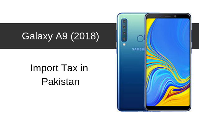 Samsung Galaxy A9 2018 Tax/Customs Duty in Pakistan