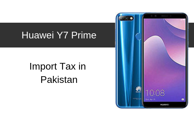 Huawei Y7 Prime and Y7 Prime (2018) Tax/Customs Duty in Pakistan