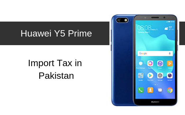Huawei Y5, Y5II and Y5 Prime Tax/Customs Duty in Pakistan