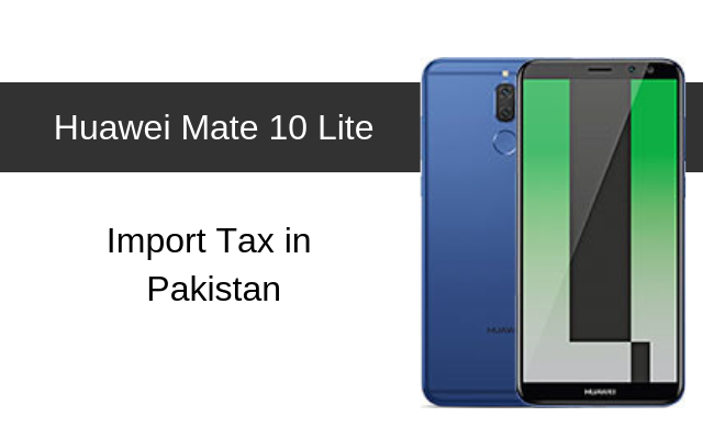 Huawei Mate 10 Lite Tax/Customs Duty in Pakistan
