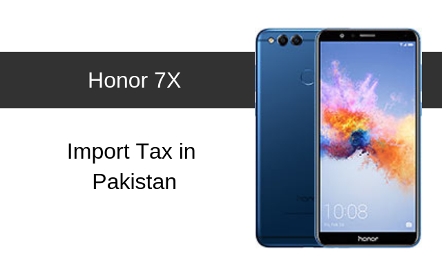 Honor 7X, 7C, 7A and 7S Tax/Customs Duty in Pakistan