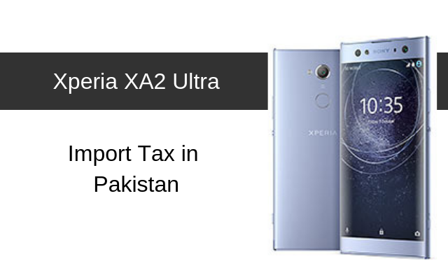 Sony Xperia XA2 Ultra Tax/Customs Duty in Pakistan