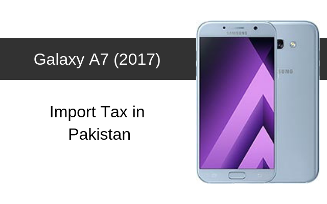 Samsung Galaxy A7 (2017) Tax/Customs Duty in Pakistan