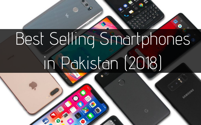 Best Selling Smartphones in Pakistan (2018)