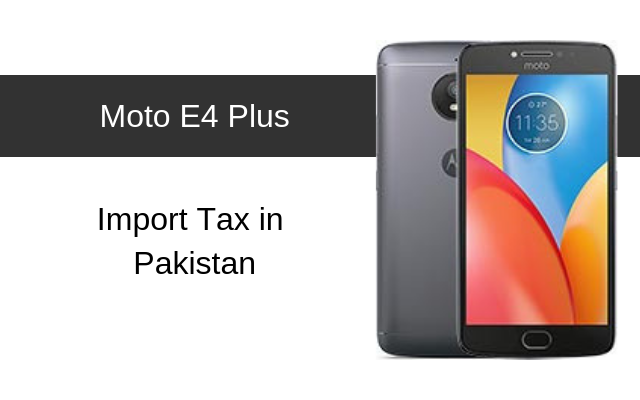 Motorola Moto E4, E4 Plus Tax/Customs Duty in Pakistan