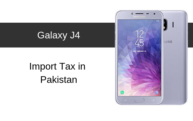 Samsung Galaxy J4 Tax/Customs Duty in Pakistan