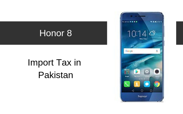 Honor 8 and 8 Lite Tax/Customs Duty in Pakistan