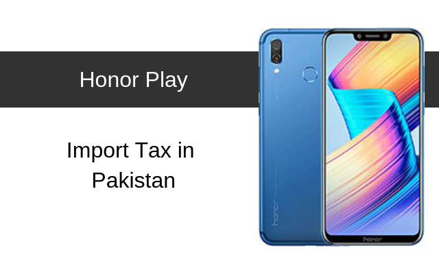 Honor Play Tax/Customs Duty in Pakistan