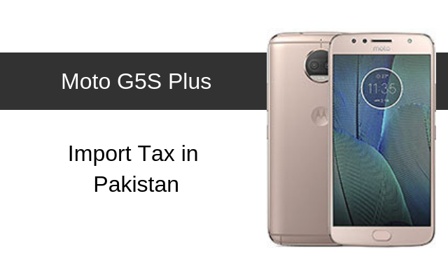 Motorola Moto G5S Plus Tax/Customs Duty in Pakistan