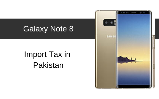 Samsung Galaxy Note 8 Tax/Customs Duty in Pakistan