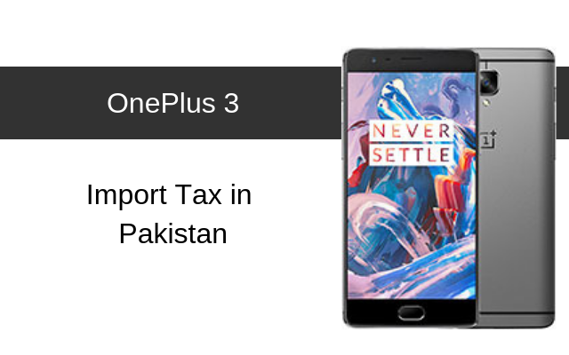 OnePlus 3 and OnePlus 3T Tax/Customs Duty in Pakistan
