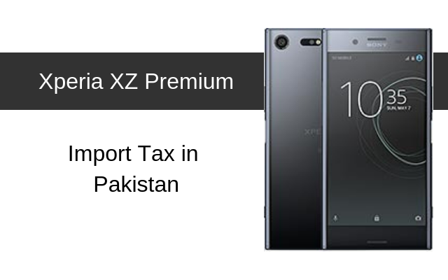 Sony Xperia XZ, XZ1, XZ Premium Tax/Customs Duty in Pakistan