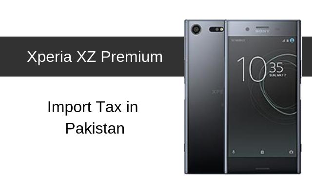 Sony Xperia XZ, XZ1, XZ Premium Tax/Customs Duty in Pakistan