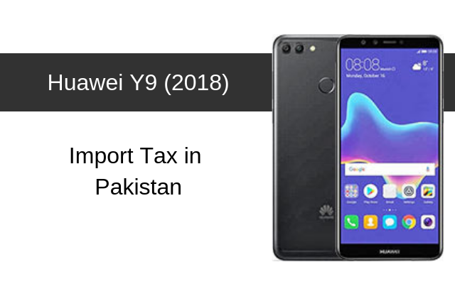 Huawei Y9 (2018)and Y9 (2019) Tax/Customs Duty in Pakistan