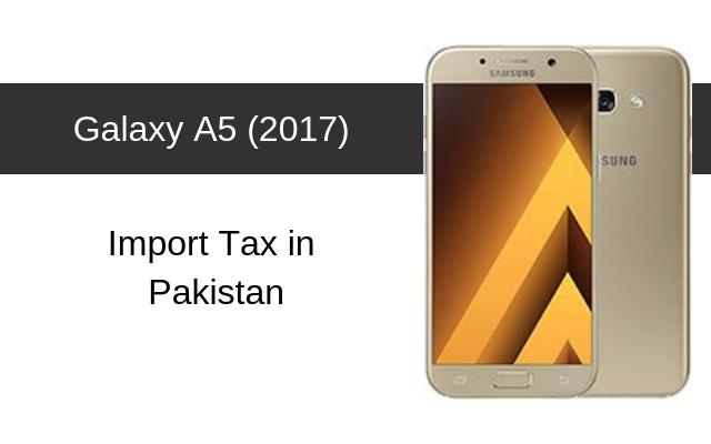 Samsung Galaxy A5 (2017) Tax/Customs Duty in Pakistan