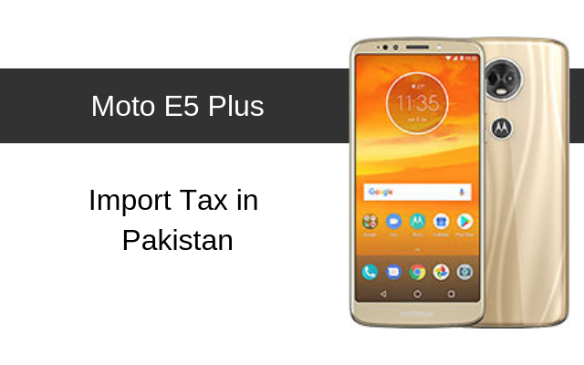 Motorola Moto E5, E5 Plus Tax/Customs Duty in Pakistan
