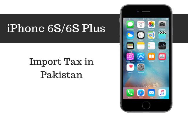reputable site 0505f 516e7 Apple iPhone 6S/6S Plus Tax/Customs Duty in Pakistan - PhoneWorld
