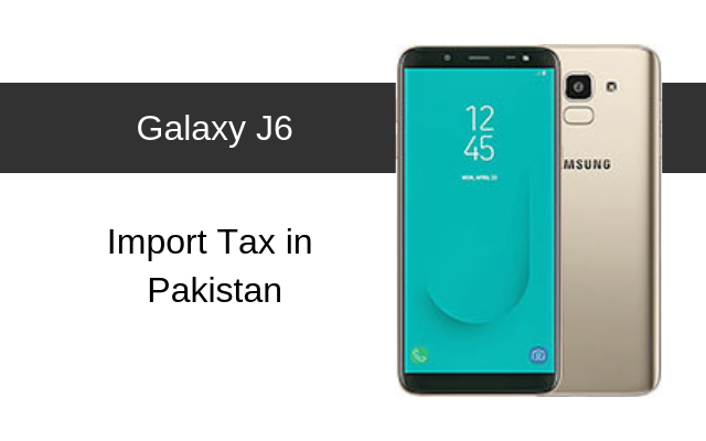 Samsung Galaxy Galaxy J6 Tax/Customs Duty in Pakistan