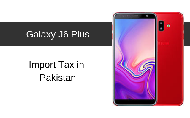 Samsung Galaxy J6 Plus Tax/Customs Duty in Pakistan