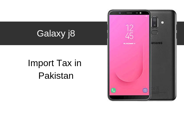 Samsung Galaxy J8 Tax/Customs Duty in Pakistan