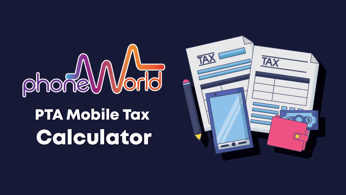 Photo of Mobile Phones Taxes in Pakistan Calculator: Find Out Exact Tax/Customs Rates!