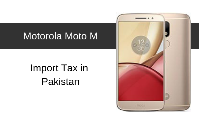 Motorola Moto M Tax/Customs Duty in Pakistan