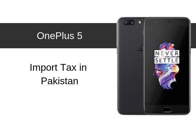 OnePlus 5 and OnePlus 5T Tax/Customs Duty in Pakistan