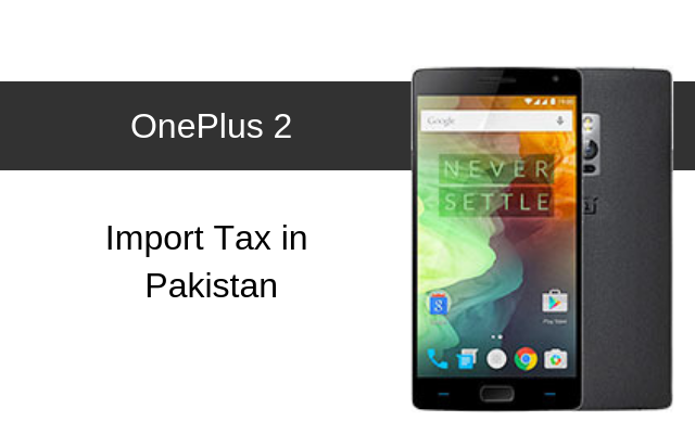 OnePlus 2 Tax/Customs Duty in Pakistan