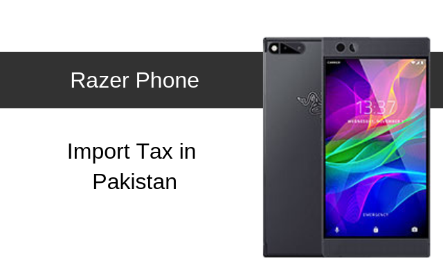 Razer Phone and Razer Phone 2 Tax/Customs Duty in Pakistan
