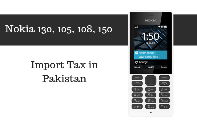 Nokia 130, 105, 108, 150 tax and customs in pakistan