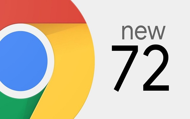 Chrome 72 is Live Now