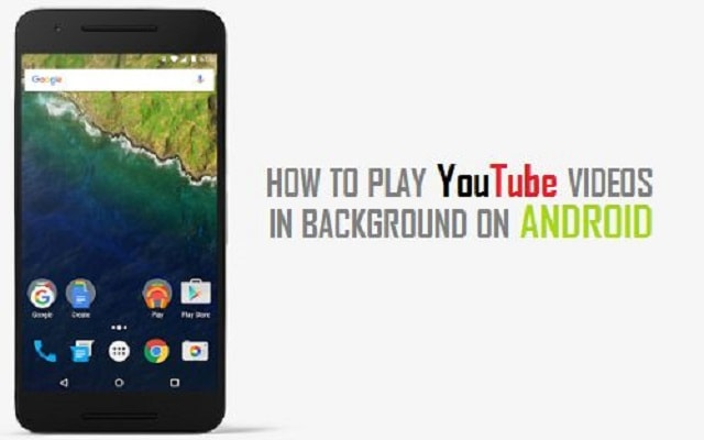 How To Easily Play Youtube Videos In Background On Android?