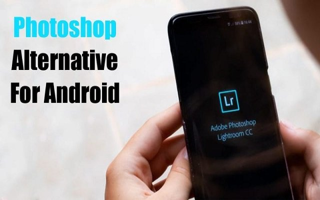 8 Best Photoshop Alternatives For Android In 2019