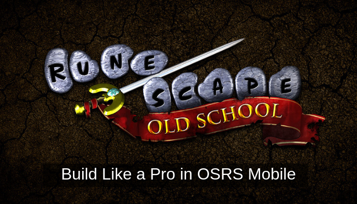 Build Like a Pro in OSRS Mobile