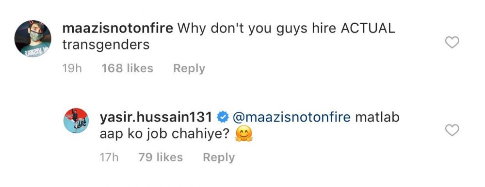 Actor Yasir Hussain is under fire for his insensitive and tone deaf response to a comment on his Instagram post. He posted a series of photos of him dressed up as a transgender person for his new project Help Me Durdana in which he plays a transgender person. The telefilm will be released on Eid. Someone commented on the photo series and asked why the producers hadn't cast an actual transgender person in the role. Hussain replied and asked whether the the person who commented wanted the job instead.