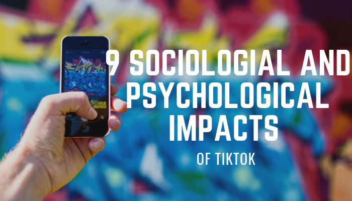 Sociological And Psychological Impacts Of TikTok