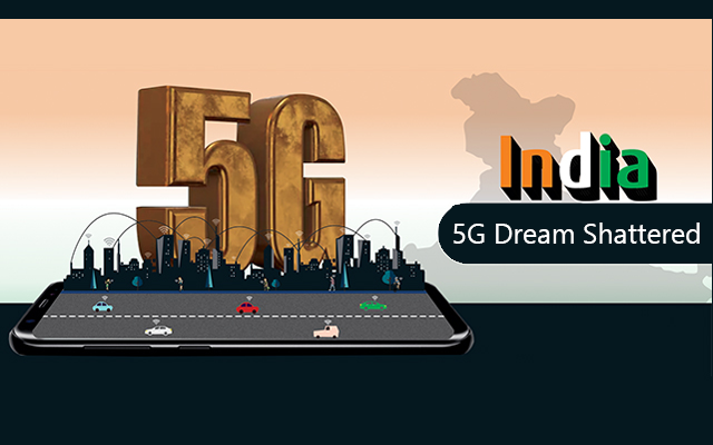 India's 5G Dream Shattered