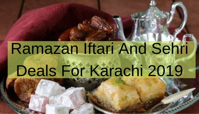 Ramazan Iftari And Sehri Deals For Karachi 2019