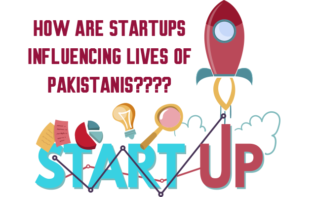 How are Startups influencing lives of Pakistanis????