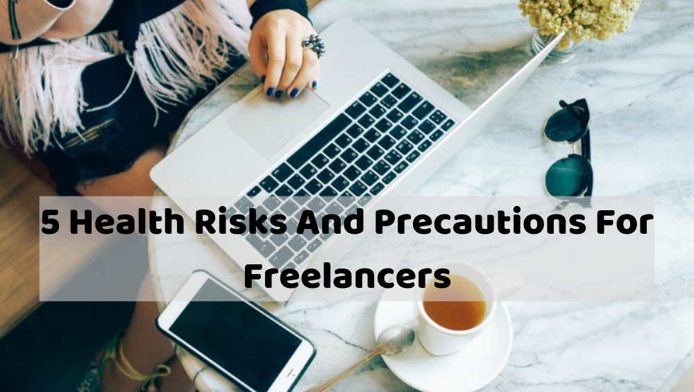 5 Health Rules To Be Followed By Freelancers Health Risks And Precautions