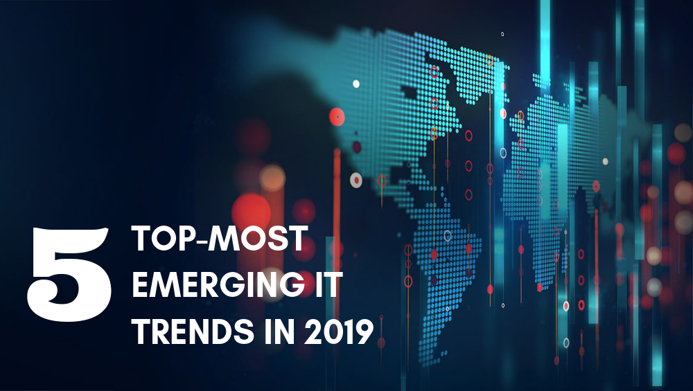5 Top-Most Emerging IT Trends in 2019