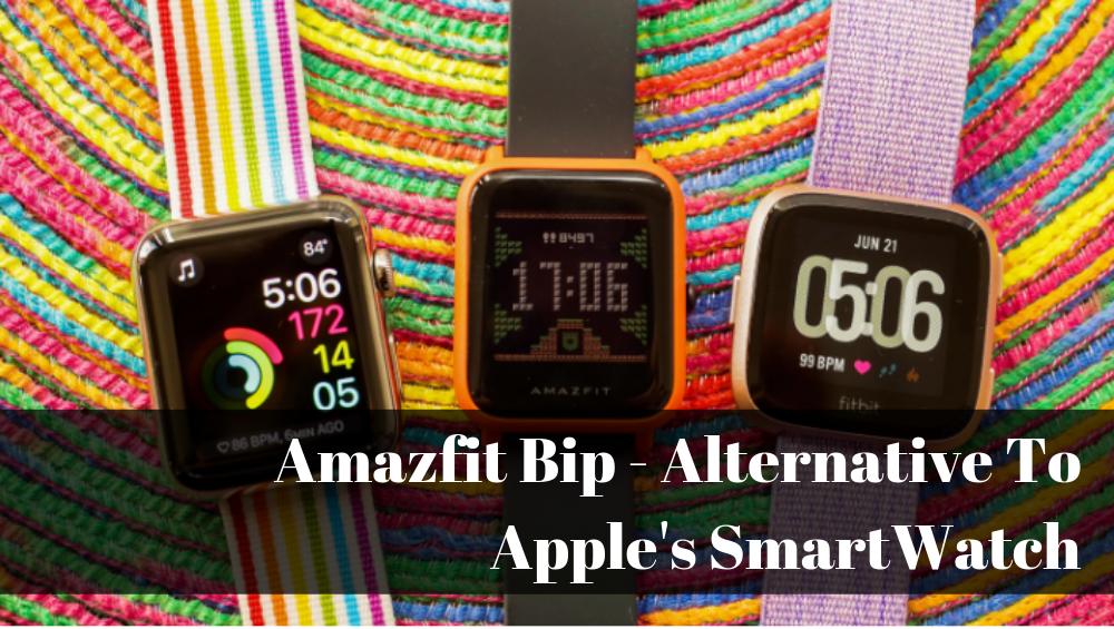 Amazfit Bip - Alternative To Apple's SmartWatch
