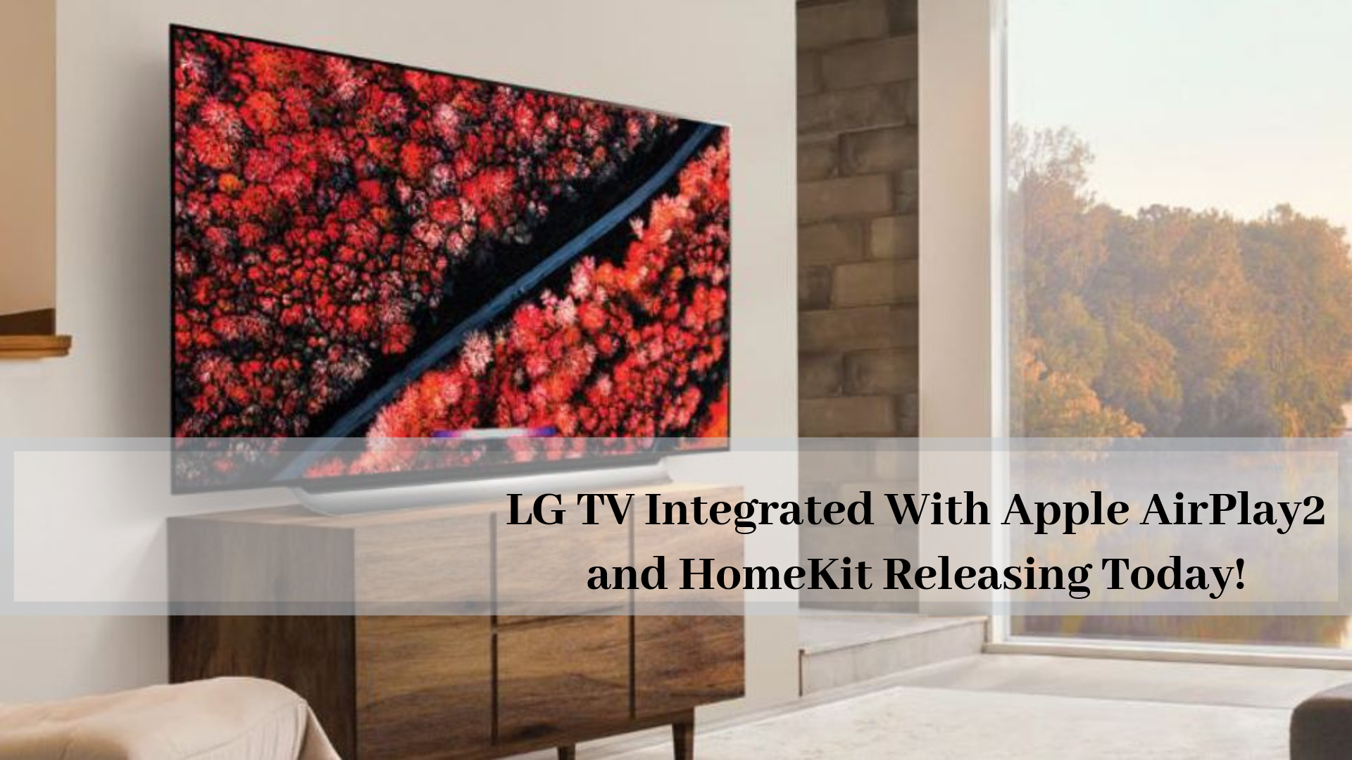 LG TV Integrated With Apple AirPlay2 and HomeKit Releasing Today!