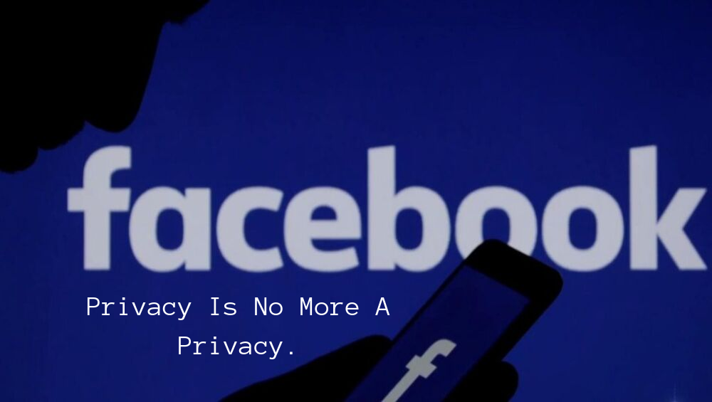 Facebook Privacy Is No More A Privacy.